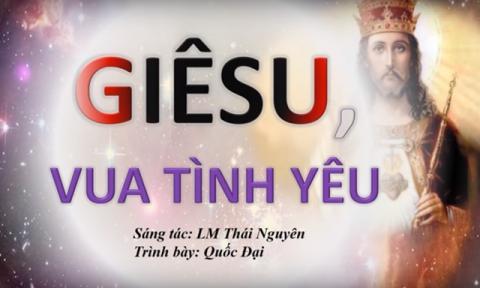 Giêsu, Vua Tình Yêu (Lm. Thái Nguyên - Quốc Đại)